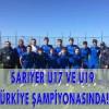 SARIYER U17 VE U19 TÜRKİYE ŞAMPİYONASINDA!!!