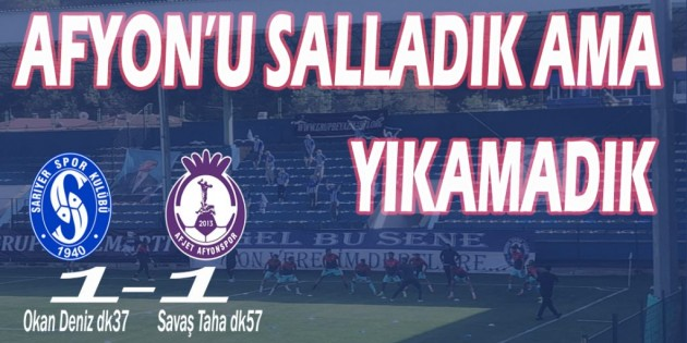 AFYON'U SALLADIK AMA YIKAMADIK 1-1