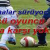 Çalışmalar sürüyor. Golcü oyuncu Diyar'a karşı yok!