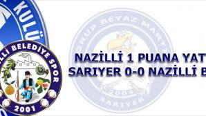 Nazilli 1 Puana Yattı. Sarıyer 0-0 Nazilli Bld Spor