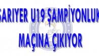 SARIYER U19 ŞAMPİYONLUK MAÇINA ÇIKIYOR