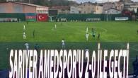 SARIYER AMEDSPOR'U 2-0 İLE GEÇTİ
